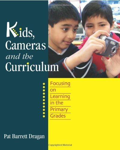 Kids, Cameras, and the Curriculum: Focusing on Learning in the Primary Grades by Pat Barrett Dragan (2008-02-27)