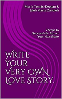 Write Your Very Own Love Story.: 7 Steps to Successfully Attract Your HeartMate (Women on the Cusp Book 1) by [Tomás-Keegan, María, Zandieh, Jaleh Marta]