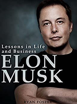 Elon Musk: Lessons in Life and Business from Elon Musk (English Edition) por [Foster, Ryan]