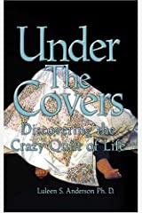 Under the Covers: Discovering the Crazy Quilt of Life Paperback