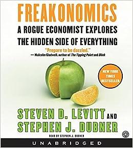 Freakonomics A Rogue Economist Explores The Hidden Side Of Everything