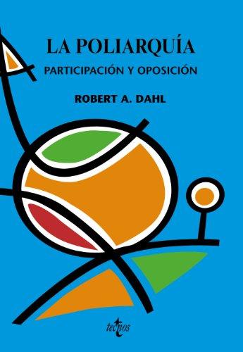 La poliarquia / Polyarchy: Participacion y oposicion/ Participation and Opposition (Ciencia Politica/ Political Science)