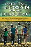 Discipline that Connects With Your Child's Heart: How to seize the moments for God's purposes - even in the messes of family life!