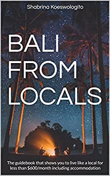 Bali from Locals: The guidebook that shows you to live like a local for less than $600/month including accommodation by [Koeswologito, Shabrina]