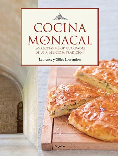Cocina Monacal / Monastery Cuisine: Las recetas mejor guardadas de una deliciosa tradicion / The Best Kept Recipes of a Delicious Tradition (Spanish Edition)