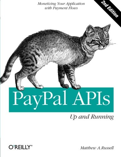 PayPal APIs: Up and Running: Monetizing Your Application with Payment Flows
