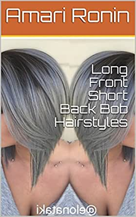 Long Front Short Back Bob Hairstyles Kindle Edition By Ronin Amari Health Fitness Dieting Kindle Ebooks Amazon Com