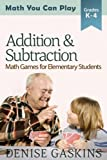 Addition & Subtraction: Math Games for Elementary Students (Math You Can Play) (Volume 2)