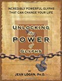 Unlocking the Power of Glyphs, Jean Logan, 1605301701