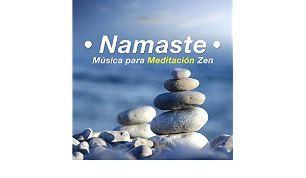 Namaste - Musica para Meditacion Zen by Meditation, Relaxation & Musica de Relajación Academy & Everythings Fine Kundalini: Yoga on Amazon Music - Amazon. ...