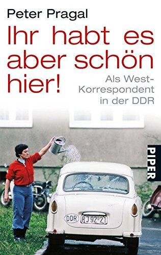 Ihr habt es aber schön hier!: Als West-Korrespondent in der DDR