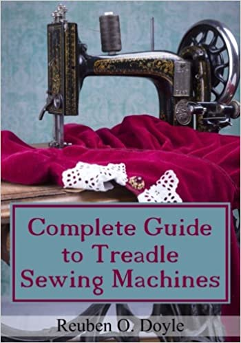 Complete Guide To Treadle Sewing Machines Reuben O Doyle Cool How To Use A Sewing Machine Book