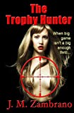 The Trophy Hunter, J. Zambrano, 1456573098