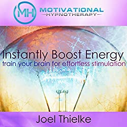 Instantly Boost Energy, Train Your Brain for Effortless Stimulation - with Hypnosis and Meditation