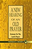 A New Hearing of an Old Prayer, Thomas C. Short, 0788003232