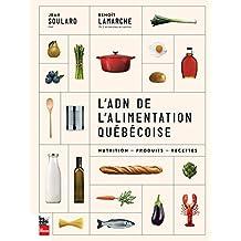 L'ADN de l'alimentation québécoise: Nutrition, produits, recettes (French Edition)
