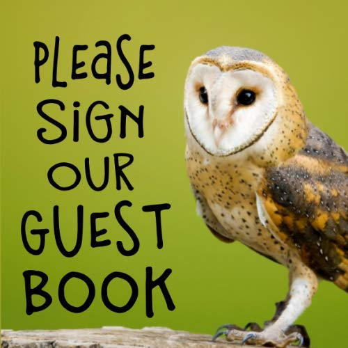 Please Sign Our Guest Book: Owl Sign in Book - Cute Bird Guestbook for Wedding, Baby Shower, Vacation Rental, Cabin, Airbnb or Guest Room with Space ... for Email, Name and Address  - Square Size