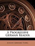 A Progressive German Reader, Johann Gerhard Tiarks, 1148630864