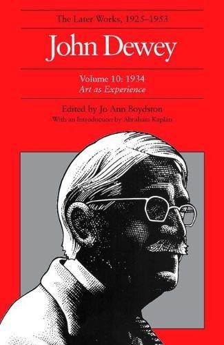 John Dewey the Later Works, 1925-1953: 1935/Art As Experience, Vol. 10