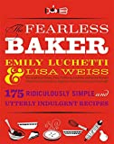 The Fearless Baker: Scrumptious Cakes, Pies, Cobblers, Cookies, and Quick Breads that You Can Make to Impress Your Friends and Yourself