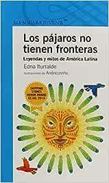 Los pájaros no tienen fronteras / Birds Have No Boundaries: Leyendas Y Mitos De America Latina