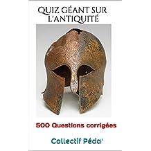Quiz géant sur l'antiquité (French Edition)