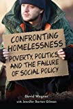 Confronting Homelessness: Poverty, Politics, and the Failure of Social Policy (Social Problems, Social Constructions)