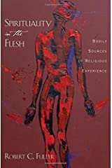 Spirituality in the Flesh: Bodily Sources of Religious Experiences Hardcover