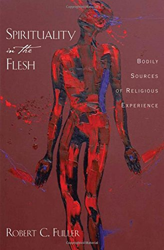 Spirituality in the Flesh: Bodily Sources of Religious Experiences