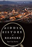 img - for Hidden History of Roanoke: Star City Stories book / textbook / text book