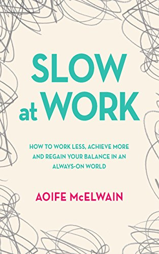 [F.R.E.E] Slow at Work: How to work less, achieve more and regain your balance in an always-on world<br />[P.P.T]