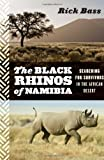 The Black Rhinos of Namibia, Rick Bass, 0547055218
