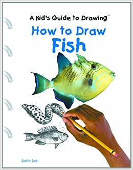 How To Draw Fish Kid S Guide To Drawing Justin Lee 9780823957927