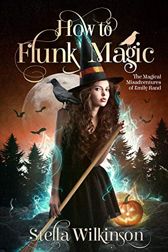 How to Flunk Magic (The Magical Misadventures of Emily Rand Book -