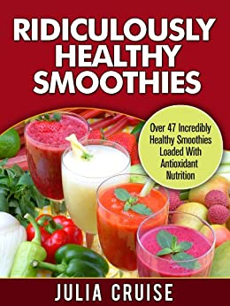 Ridiculously Healthy Smoothies Incredibly Antioxidant ebook