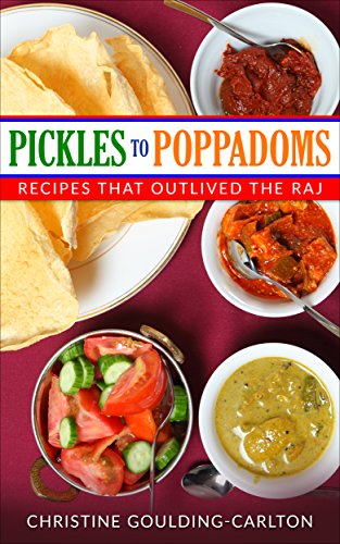 Pickles to Poppadoms: Recipes that Outlived the Raj by Christine Goulding-Carlton
