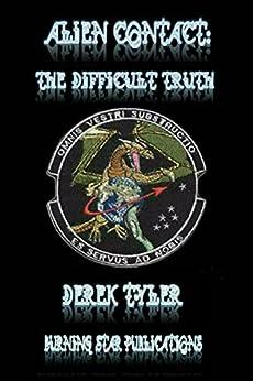 Alien Contact:: The Difficult Truth by [Tyler, Derek]