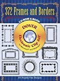 372 Frames and Borders (Dover Electronic Clip Art) (CD-ROM and Book)