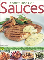 Cook's Book of Sauces: 100 fail-safe recipes to transform an everyday dish into a feast, shown step by step in more than 500 photographs