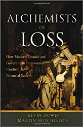 The Alchemists of Loss: How Modern Finance and Government Intervention Crashed the Financial System