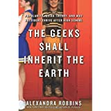 Alexandra Robbins'sThe Geeks Shall Inherit the Earth: Popularity, Quirk Theory, and Why Outsiders Thrive After High School [Hardcover]2011