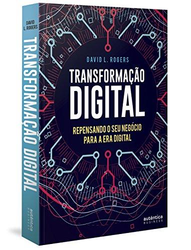 Transformação Digital. Repensando o Seu Negócio Para a Era Digital