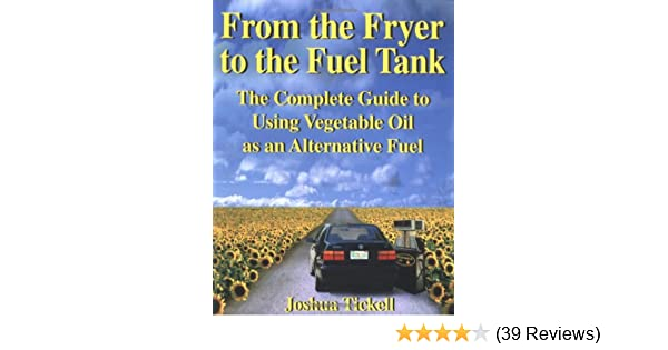 From the fryer to the fuel tank the complete guide to using from the fryer to the fuel tank the complete guide to using vegetable oil as an alternative fuel joshua tickell kaia tickell 9780970722706 amazon fandeluxe Image collections