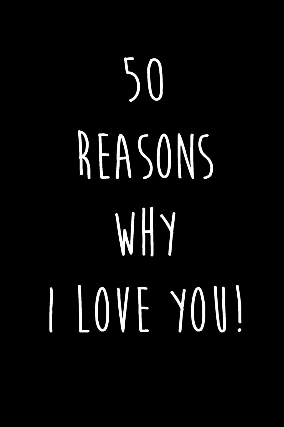 50 Reasons Why I Love You: Valentines Day Notebook