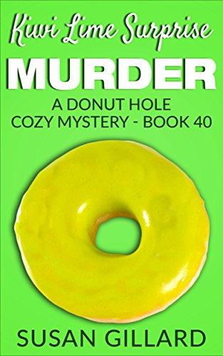 Kiwi Lime Surprise Murder: A Donut Hole Cozy - Book 40