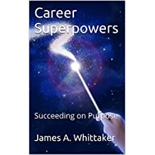 Career Superpowers: Succeeding on Purpose