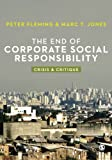The End of Corporate Social Responsibility : Crisis and Critique, Jones, Marc T. and Fleming, Peter, 1849205167