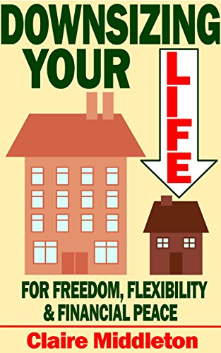 Downsizing Your Life for Freedom Flexibility and Financial Peace (Save Items In Cart)
