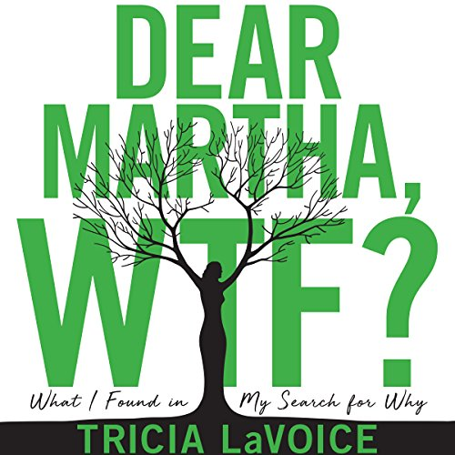 Dear Martha, WTF?: What I Found in My Search for Why