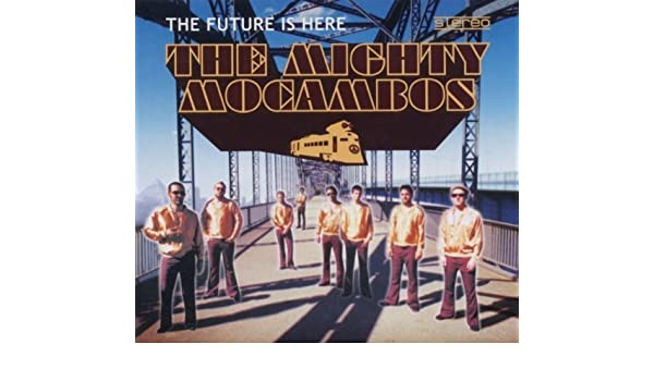 the mighty mocambos the future is here